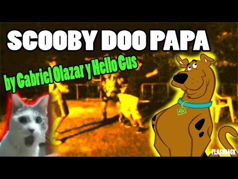 SCOOBY DOO PAPA FLASHBACK ft Gabriel Olazar y Hello Gus