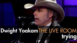 Watch Dwight Yoakam Trying video