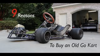 9 Reasons to Buy an Old Go Kart!