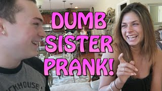 DUMB SISTER PRANK ! -PRANKS 2016