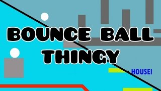 Geometry Dash- Bounce Ball Thingy (By Me :D) *ROBTOP GAME RECREATION*