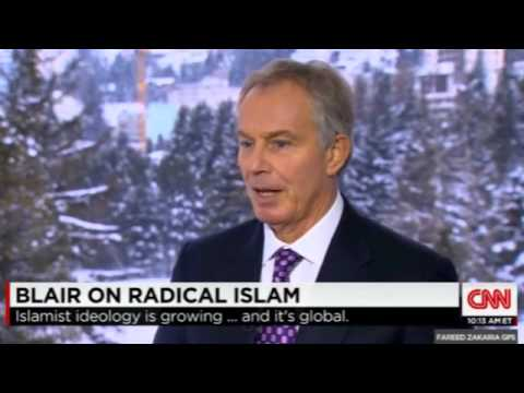 Fmr. Tony Blair: Fighting Radical Islam Is a Huge Task...The Single Biggest Security Issue