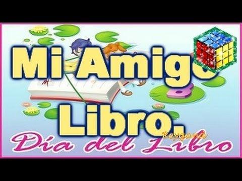 Mi Amigo libro, Poema de un Niño a su Libro, Feliz dia del Libro, 23 de Abril Dia del Libro