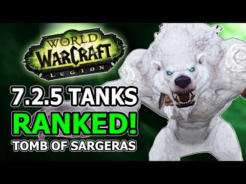 7.2.5 Tanks Ranked! Changes, Winners And Losers In World Of Warcraft Legion Tomb Of Sargeras