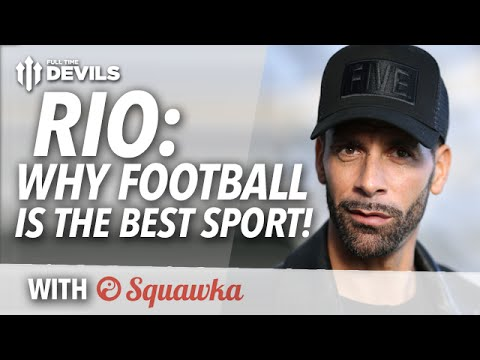 Rio Ferdinand: Why Football is the BEST Sport! | w/Squawka!