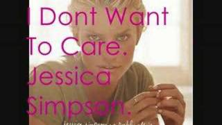 Watch Jessica Simpson I Dont Want To Care video
