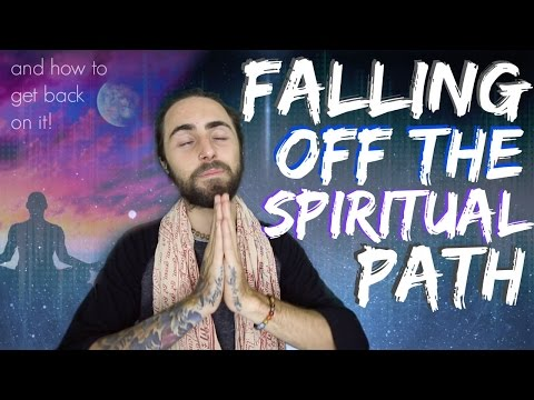 Falling Off the Spiritual Path! (& How to Get Back On It)
