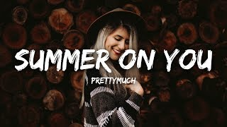PRETTYMUCH - Summer on You (Lyrics)