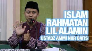 Bukan Islam Nusantara, Bukan Agama Arab Tapi Islam Rahmatan Lil Alamin  - Ustadz Ammi Nur Baits