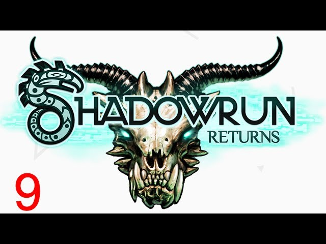 Let's Play Shadowrun Returns - 9 - Shooting up a chip factory
