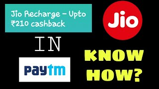 Paytm cashback upto 210rs on jio recharge,grab this latest offer now