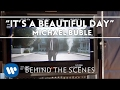 "Michael Bublé - ""It's A Beautiful Day"" Behind the Scenes [Extra]"