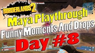 Borderlands 2 | Maya Playthrough Funny Moments And Drops | Day #8