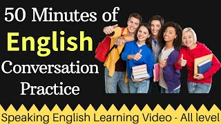 50 Minutes of English Conversation Practice - Learn English - Spoken English Learning Video 4 U