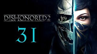 DISHONORED 2 #31 : Bringing justice to bad men and little old ladies
