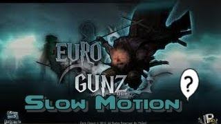 Euro Gunz Slow Motion Kills