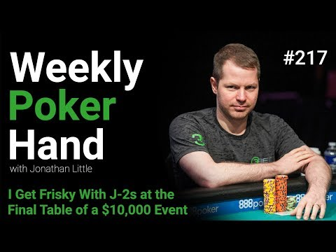 Weekly Poker Hand, Episode 217: I Get Frisky With J-2s At the Final Table of a $10,000 Event