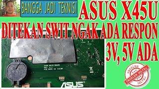 Memperbaiki Asus X45U Ditekan Swit No Respon / Repair Laptop X45U Rev. 2.1 No Swit