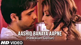 Aashiq Banaya Aapne video song