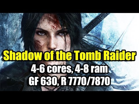 Shadow of the Tomb Raider  на слабом ПК (4-6 cores, 4-8 ram, GeForce 630, Radeon 7770/7870)