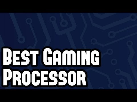 Best Gaming Processor to Buy - CPU Comparison PC Gaming Advice March 2013