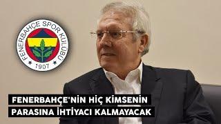 Aziz Yıldırım: Fenerbahçe'nin hiç kimsenin parasına ihtiyacı kalmayacak