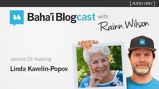 Baha'i Blogcast with Rainn Wilson - Episode 28: Linda Kavelin-Popov