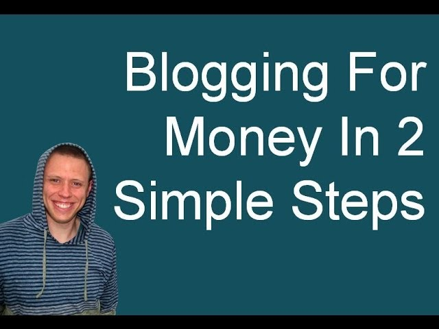 Blogging For Money In 2 Simple Steps