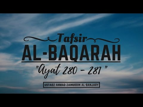 Tafsir Surah Al-Baqarah Ayat 280-281  - Ustadz Ahmad Zainuddin Al-Banjary
