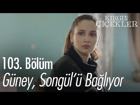 Güney, Songül'ü bağlıyor - Kırgın Çiçekler 103. Bölüm