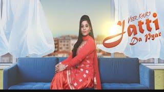 Jatti Da Pyar  | (Full Song) | Veer Kaur  |  New Punjabi Songs 2018 | Latest Punjabi Songs 2018