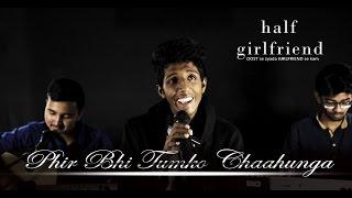 download lagu Phir Bhi Tumko Chaahunga  Half Girlfriend  Arijit gratis