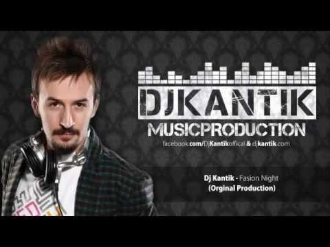 Dj Kantik - Fasion Night (Orginal Production).mp4