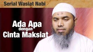 Serial Wasiat Nabi Ke-89: Ada Apa Dengan Cinta Maksiat? - Ustadz Afifi Abdul Wadud