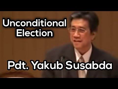 Khotbah Yakub Susabda : Unconditional Election