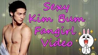 🔥 Sexy Kim Bum Fangirling Video ❤️ [Monster ~ EXO]