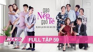 GẠO NẾP GẠO TẺ - Tập 59 - FULL | Phim Gia Đình Việt 2018