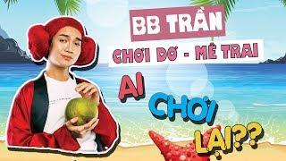BB Trần CHƠI DƠ - MÊ TRAI nhất đời, BB HIỂU HÔNG DẪY ???? | SML