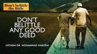 Don't Belittle Any Good Deed ᴴᴰ ┇ #TheLittle ┇ by Ustadh Dr. Mohannad Hakeem ┇ TDR Production ┇