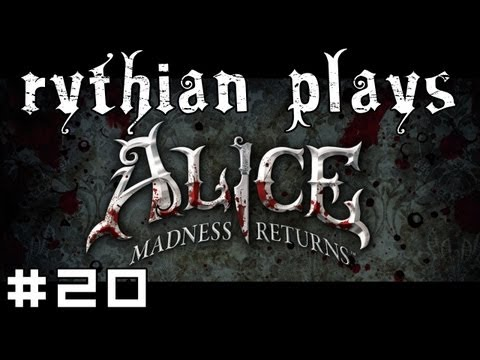 Rythian Plays Alice: Madness Returns #20 - Mysterious East