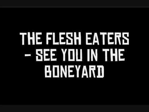 The Flesh Eaters - See You In The Boneyard