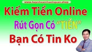 Kiem tien Online Rut Gon Link Co TIEN Ban CO Tin KO - Huynh Van Thanh Quan