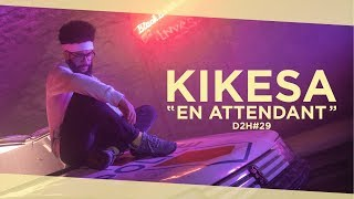 KIKESA - EN ATTENDANT (DDH#29)