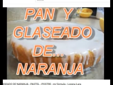 PAN Y GLASEADO DE NARANJA - PASTEL - POSTRE - mi fórmula - lorenalara144