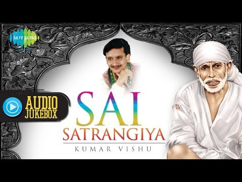 Sai Satrangiya | Top Devotional Songs | Audio Jukebox | Kumar...