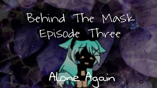 Behind the mask (Episode 3~Alone again)