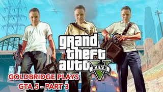 MARK GOLDBRIDGE PLAYS GTA 5 - PART 3