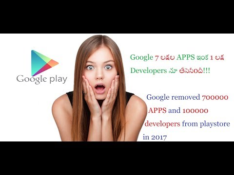 Google removed 700000 apps and 100000 developers from play store in 2017 ( Telugu )
