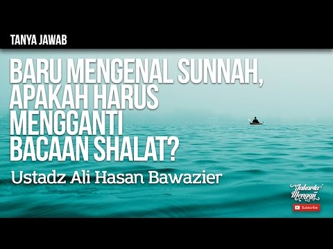 Tanya Jawab : Baru Mengenal Sunnah, Apakah Harus Mengganti Bacaan Shalat? - Ustadz Ali Hasan Bawazie