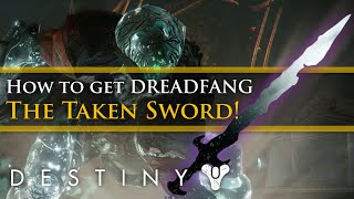 Destiny - How to get The Taken Sword Dreadfang! Destiny April Update!